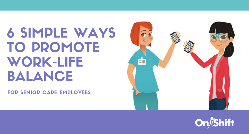 6 Simple Ways Senior Care Providers Can Support Employee Work-Life Balance