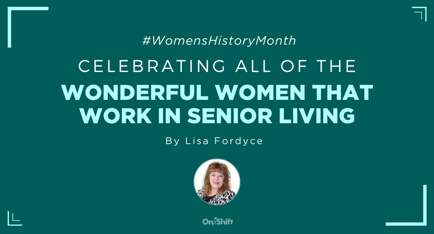 Celebrating The Wonderful Women Working In Senior Living