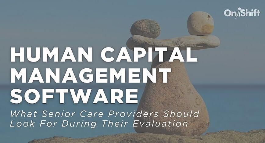 Evaluating An HCM Platform Heres What Senior Care Providers Should Look For (2)