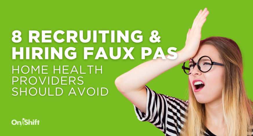 Home Health Providers Are You Making One Of These Hiring Faux Pas