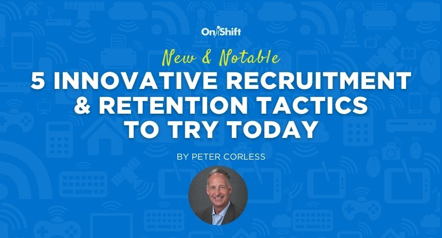 New & Noteable 5 Innovative Recruitment & Retention Tactics To Try Today