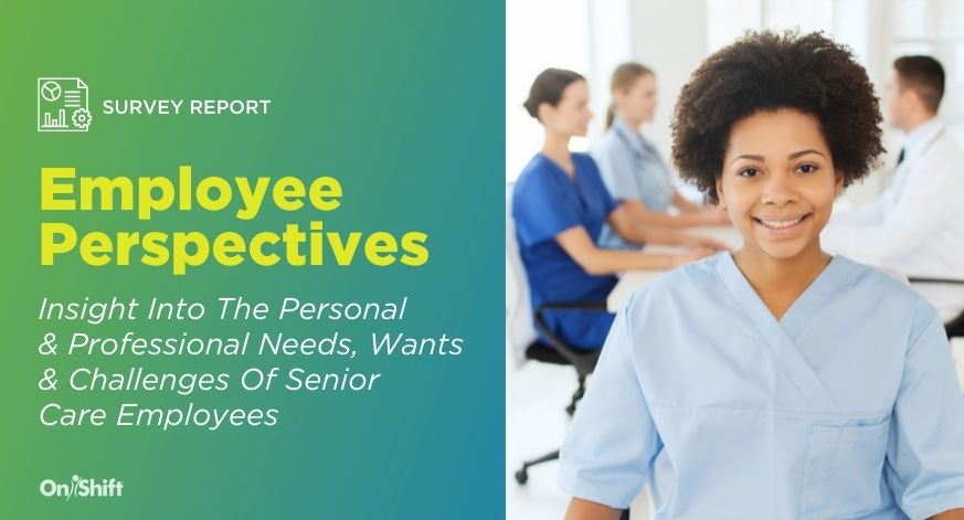 Insight Into Senior Care Employees' Personal & Professional Needs, Wants & Challenges