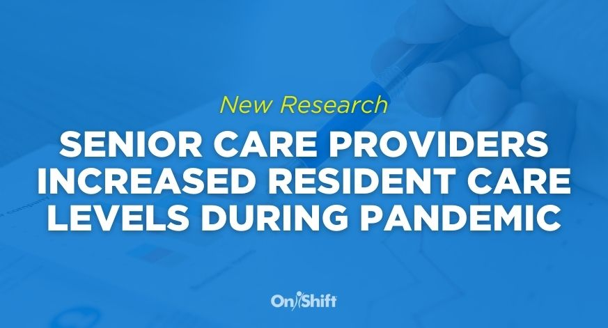 New Research Shows Senior Care Providers Increased Resident Care Levels During Pandemic