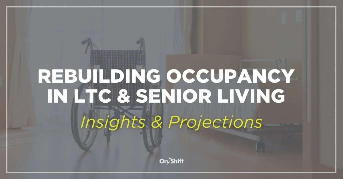 Rebuilding Occupancy In LTC and Senior Living - Insights and Projections