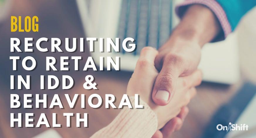 Recruiting To Retain Staff In IDD & Behavioral Health