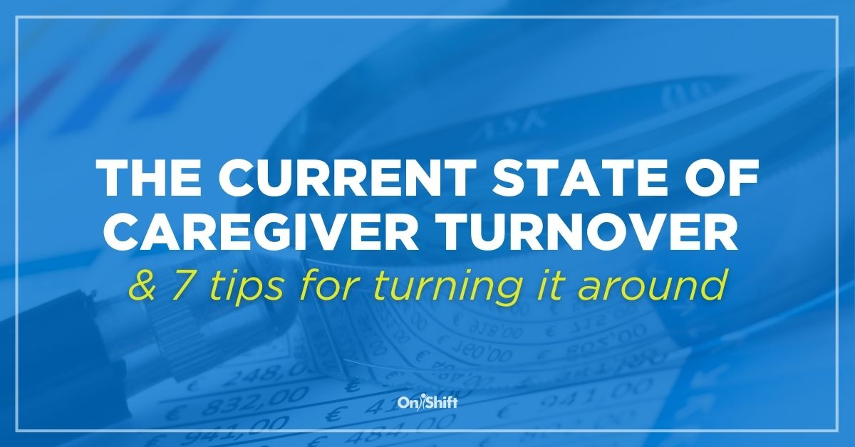 The State Of Caregiver Turnover And Tips For Turning It Around