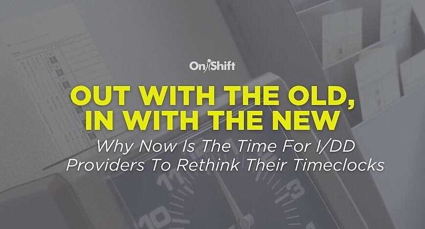 Why Now Is The Time For IDD Providers To Rethink Their Timeclocks