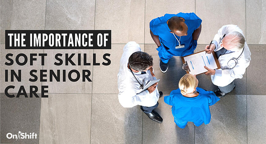Why Soft Skills Are Critical To The LTC & Senior Living Workforce