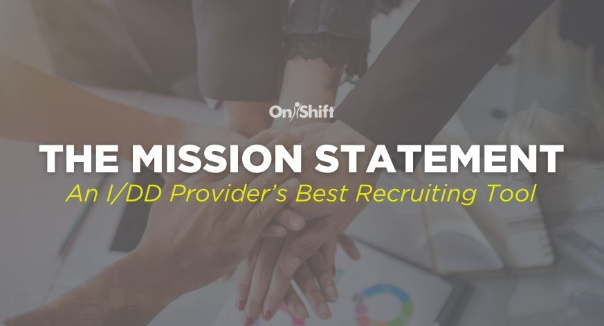 Why The Mission Statement Is An IDD Providers Best Recruiting Tool