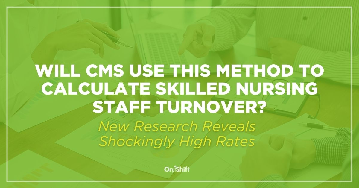 Will CMS Use New Method To Calculate Skilled Nursing Staff Turnover