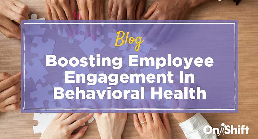 How to boost employee engagement in behavioral health