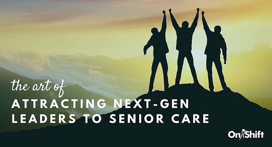 Attracting next-gen leaders to senior care