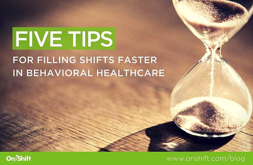 Five tips for filling shifts faster in behavioral health