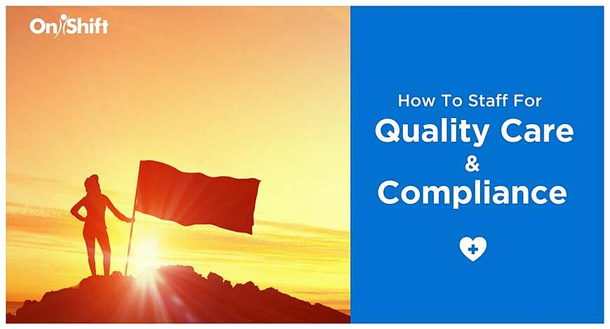 6 tips on how to staff for quality care and compliance