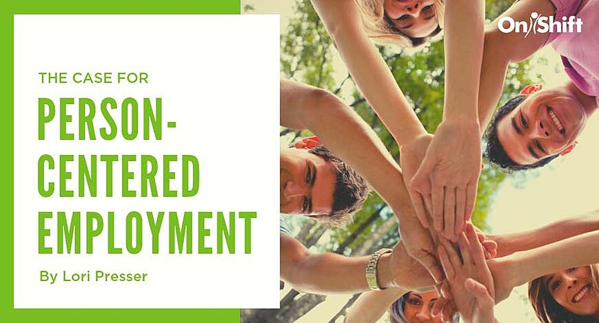 How To Provide Person-Centered Employment For Better Person-Centered Care