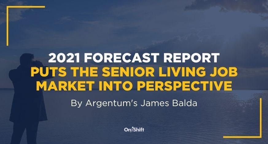 2021 Forecast Report Puts The Senior Living Job Market Into Perspective