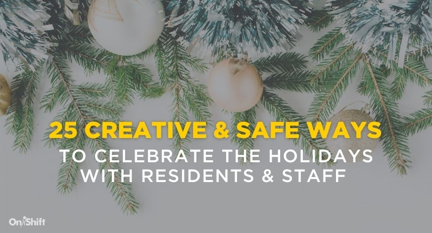 25 Creative & Safe Ways To Celebrate The Holidays With Residents & Staff
