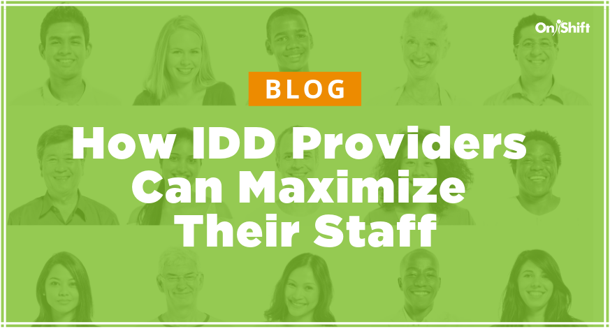3 Ways IDD Providers Can Maximize Their Staff