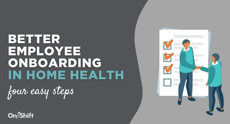 4 Steps To Better Employee Onboarding In Home Health