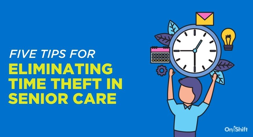 5 Tips For Eliminating Time Theft In Senior Care