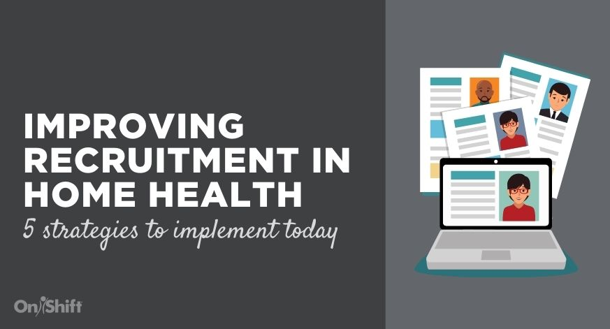 5 Strategies To Improve Recruitment In Home Health