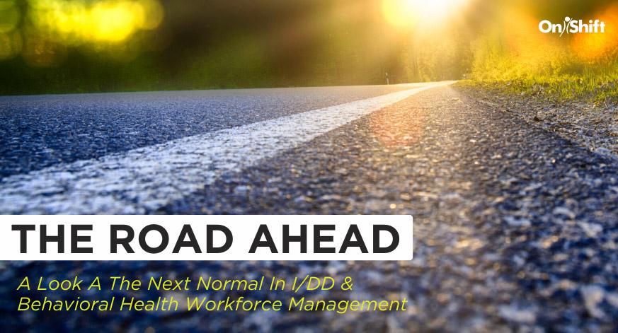 The Next Normal In I/DD & Behavioral Health Workforce Management