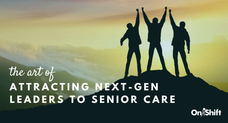 Attracting Next Gen Leaders To Senior Care