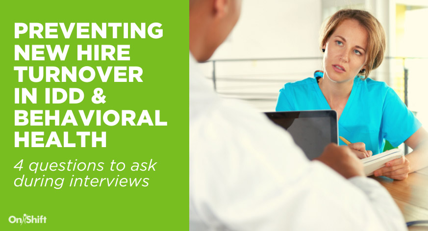 4 Interview Questions That Prevent New Hire Turnover In IDD & Behavioral Health
