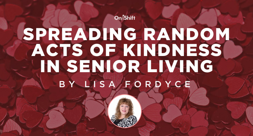 Spreading Random Acts Of Kindness In Senior Care
