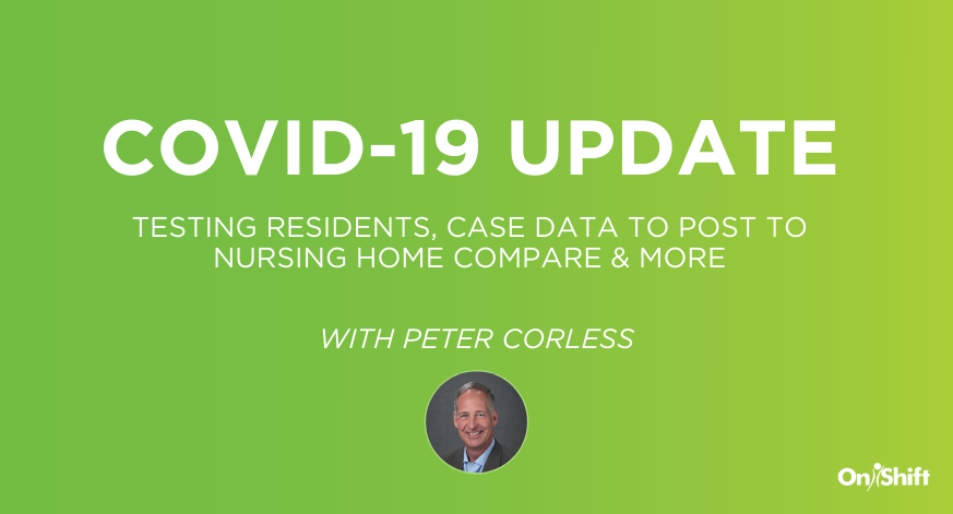 COVID-19 Update: Testing Residents, Case Data To Post To Nursing Nome Compare & More