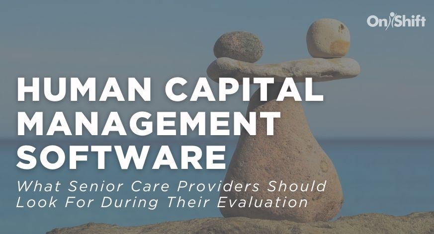 Evaluating An HCM Platform? Here's What Senior Care Providers Should Look For