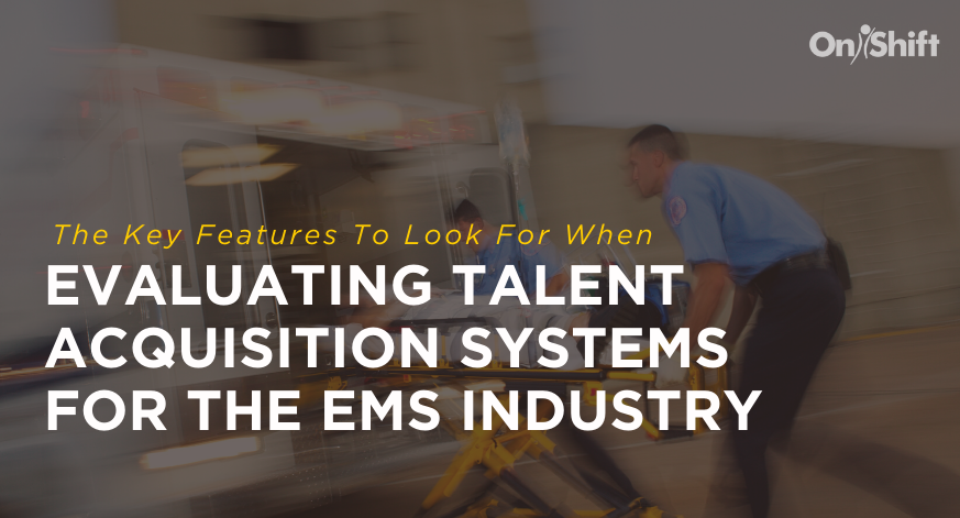 Evaluating EMS Talent Acquisition Systems? Look For These Features