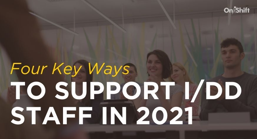 Four Key Ways To Support I/DD Staff In 2021
