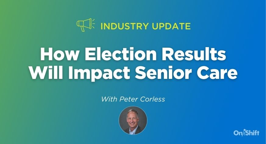 Industry Update: How Election Results Will Impact Senior Care