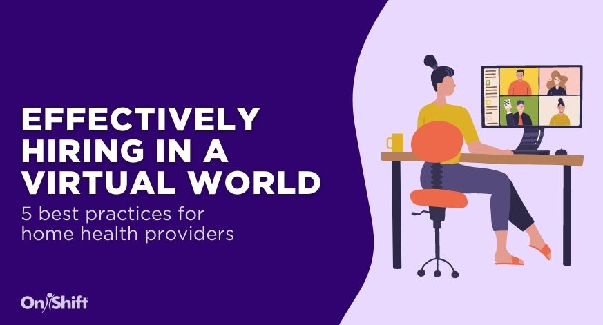 How Home Health Providers Can Make The Most Of Hiring In A Virtual World