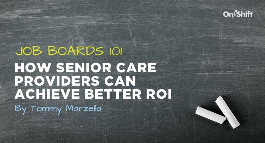 Job Boards 101: How Senior Care Providers Can Achieve Better ROI