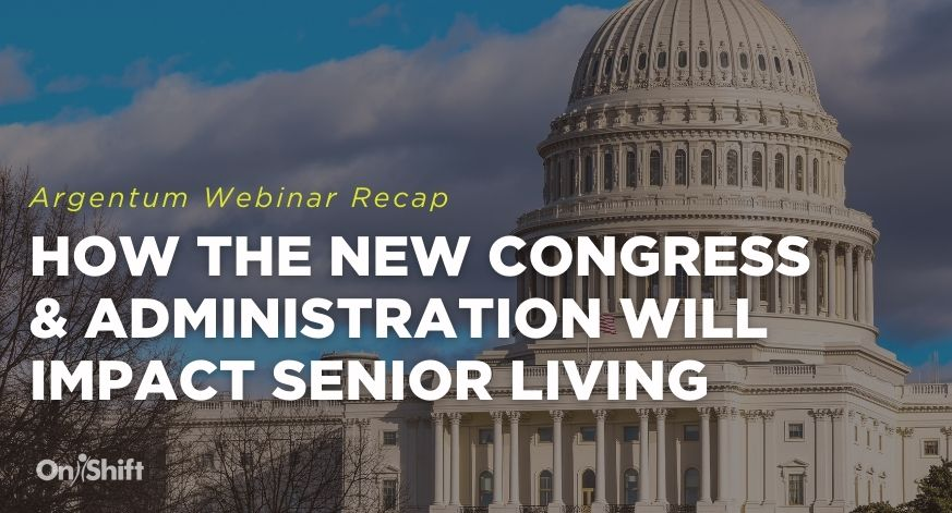 How The New Congress & Administration Will Impact Senior Living