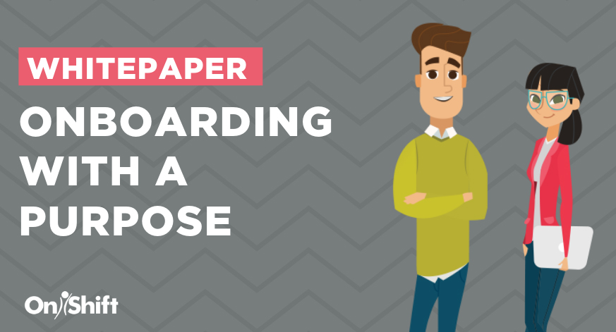 [WHITEPAPER] Onboarding With A Purpose: Improving New Hire Retention In Senior Care