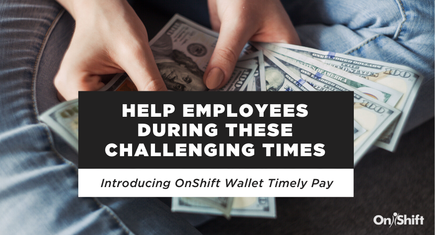 Introducing OnShift Wallet Timely Pay To Help Staff During Challenging Times