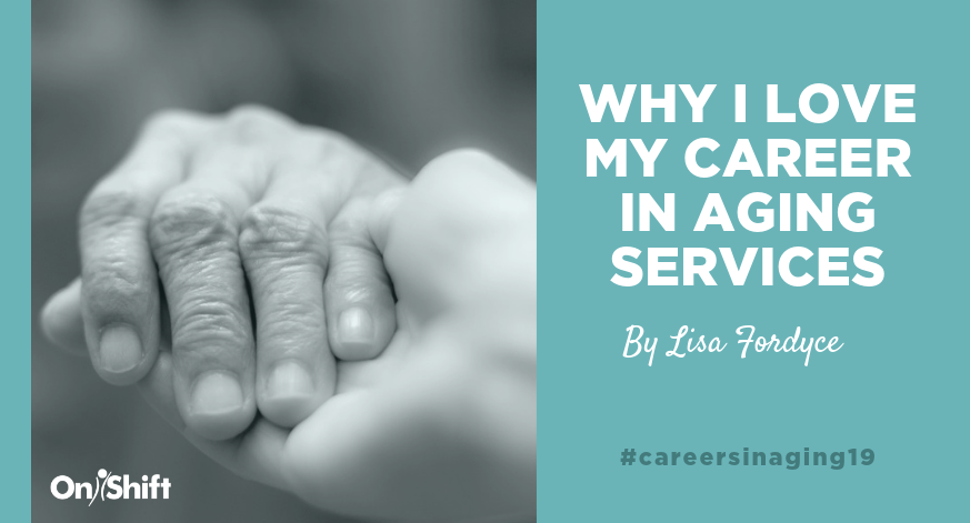 Why I Love My Career In Aging Services