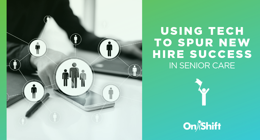 How To Use Tech To Spur New Hire Success In Senior Care