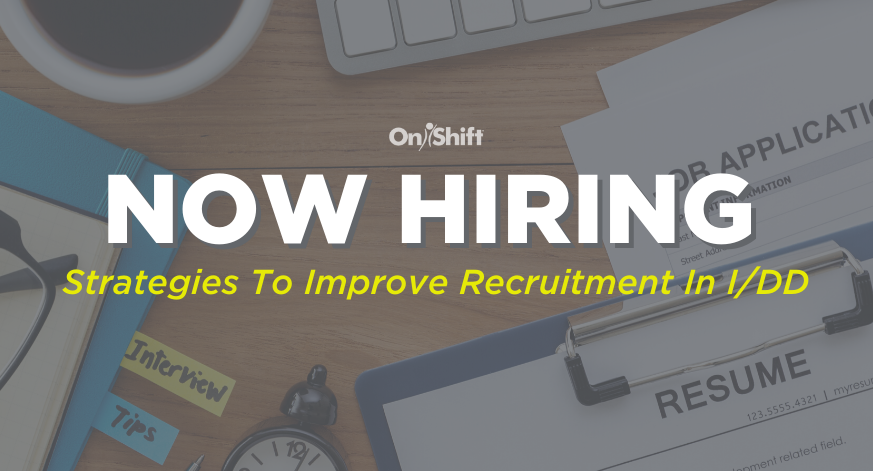 Now Hiring: Strategies To Improve Recruitment In I/DD