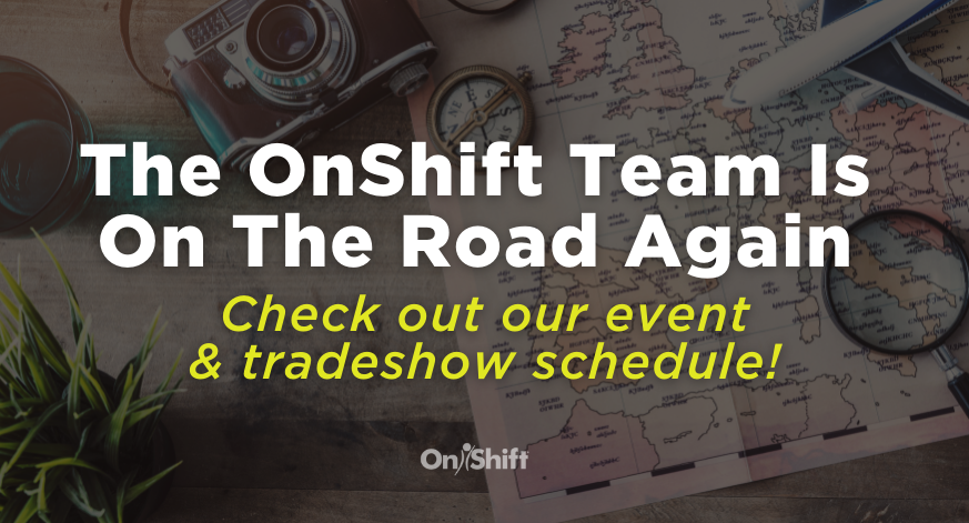 OnShift Is On The Road Again & Excited To (Safely) See You
