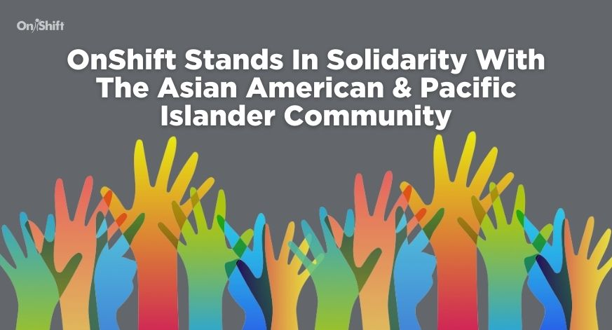 OnShift Stands In Solidarity With The Asian American & Pacific Islander Community