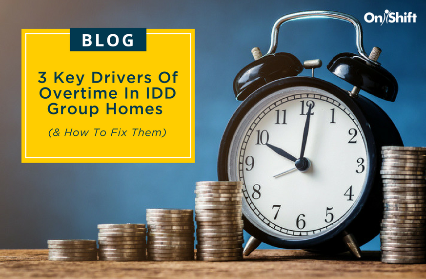 3 Key Drivers Of Overtime In IDD Group Homes (& How To Fix Them)