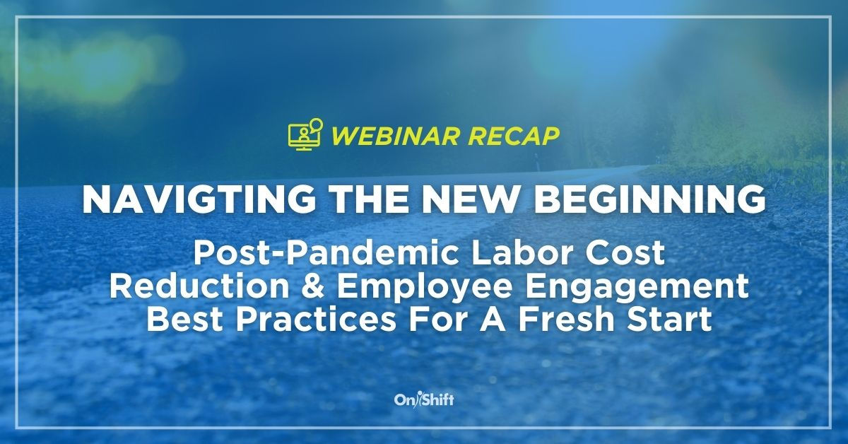 ICYMI: Post-Pandemic Labor Cost Reduction & Employee Engagement Best Practices For A Fresh Start