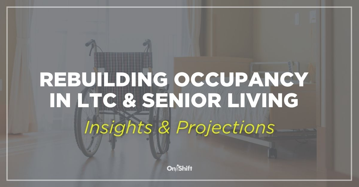 Rebuilding Occupancy In LTC & Senior Living: Insights & Projections