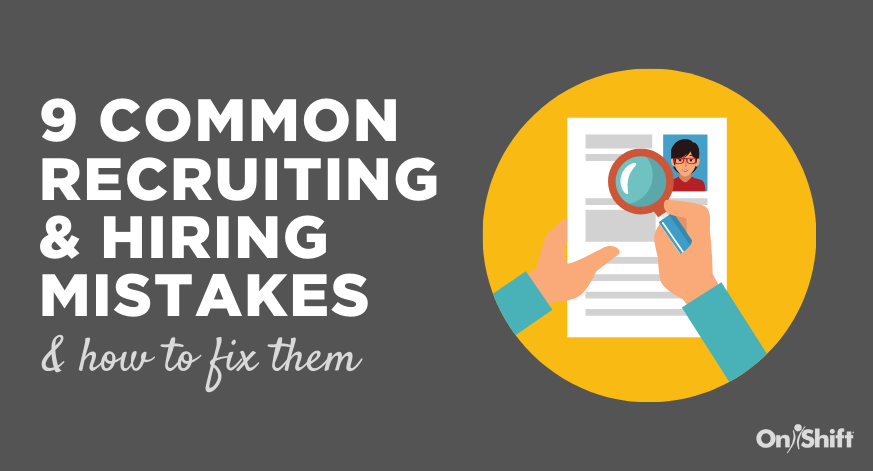 Are You Making These Recruiting & Hiring Mistakes? Here's How To Fix Them