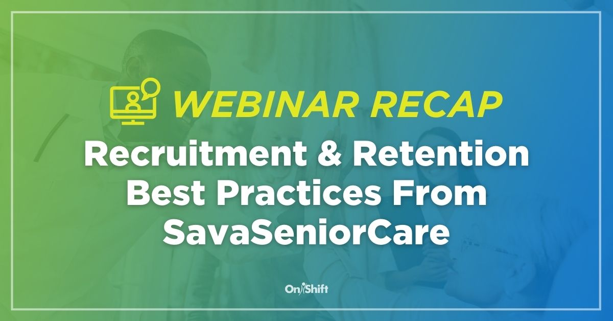 Webinar Recap: Recruitment & Retention Best Practices From SavaSeniorCare