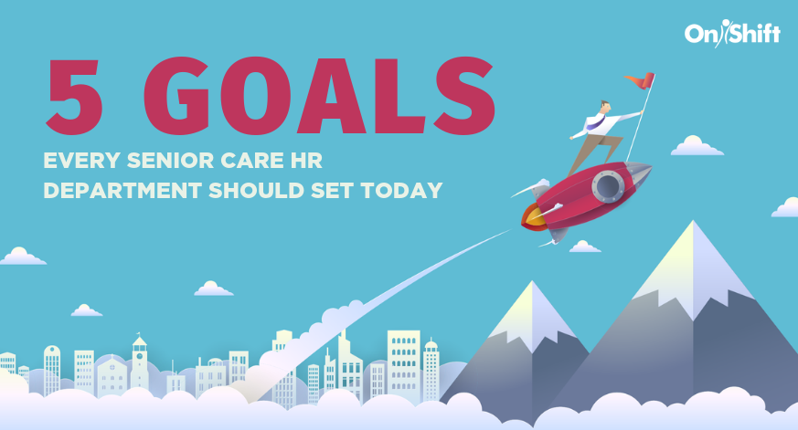 5 Goals Every Senior Care HR Department Should Set Today